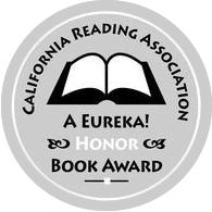 California Reading Assn. A Eureka! Honor Book Award